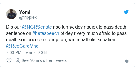 Twitter post by @tripplexl: Dis our @NGRSenate r so funny, dey r quick to pass death sentence on #hatespeech bt dey r very much afraid to pass death sentence on corruption, wat a pathetic situation. @RedCardMng