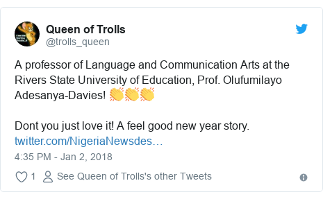 Twitter post by @trolls_queen: A professor of Language and Communication Arts at the Rivers State University of Education, Prof. Olufumilayo Adesanya-Davies! 👏👏👏Dont you just love it! A feel good new year story.