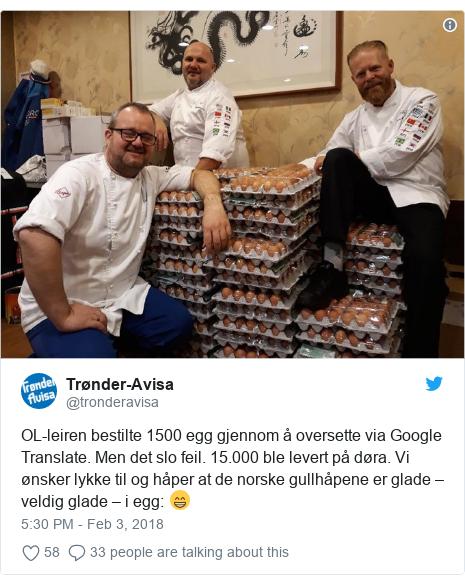 Twitter post by @tronderavisa: OL-leiren bestilte 1500 egg gjennom å oversette via Google Translate. Men det slo feil. 15.000 ble levert på døra. Vi ønsker lykke til og håper at de norske gullhåpene er glade – veldig glade – i egg  😁