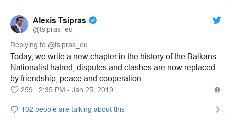 Twitter post by @tsipras_eu: Today, we write a new chapter in the history of the Balkans. Nationalist hatred, disputes and clashes are now replaced by friendship, peace and cooperation.