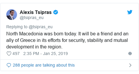 Twitter post by @tsipras_eu: North Macedonia was born today. It will be a friend and an ally of Greece in its efforts for security, stability and mutual development in the region.