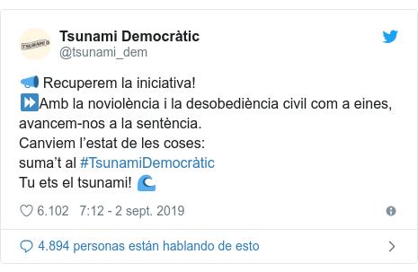 Publicación de Twitter por @tsunami_dem: 📣 Recuperem la iniciativa!⏩Amb la noviolència i la desobediència civil com a eines, avancem-nos a la sentència. Canviem l'estat de les coses suma't al #TsunamiDemocràtic Tu ets el tsunami! 🌊