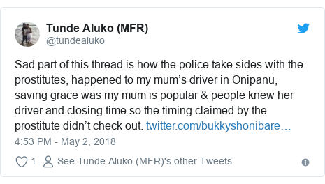 Twitter post by @tundealuko: Sad part of this thread is how the police take sides with the prostitutes, happened to my mum's driver in Onipanu, saving grace was my mum is popular & people knew her driver and closing time so the timing claimed by the prostitute didn't check out.