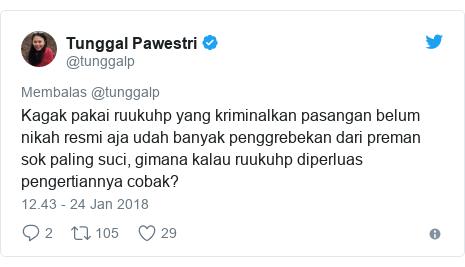 Twitter pesan oleh @tunggalp: Kagak pakai ruukuhp yang kriminalkan pasangan belum nikah resmi aja udah banyak penggrebekan dari preman sok paling suci, gimana kalau ruukuhp diperluas pengertiannya cobak?