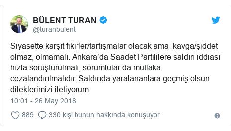@turanbulent tarafından yapılan Twitter paylaşımı: Siyasette karşıt fikirler/tartışmalar olacak ama  kavga/şiddet olmaz, olmamalı. Ankara'da Saadet Partililere saldırı iddiası hızla soruşturulmalı, sorumlular da mutlaka cezalandırılmalıdır. Saldırıda yaralananlara geçmiş olsun dileklerimizi iletiyorum.