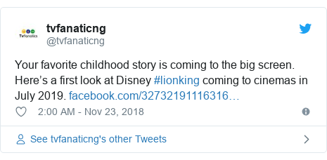 Twitter post by @tvfanaticng: Your favorite childhood story is coming to the big screen. Here's a first look at Disney #lionking coming to cinemas in July 2019.