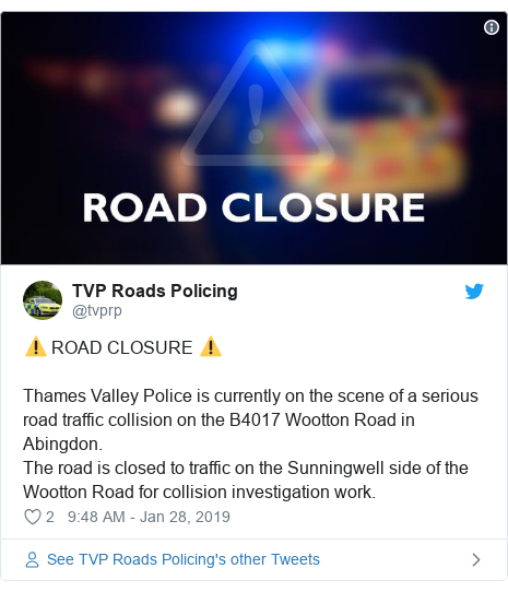 Twitter post by @tvprp: ⚠️ ROAD CLOSURE ⚠️Thames Valley Police is currently on the scene of a serious road traffic collision on the B4017 Wootton Road in Abingdon.The road is closed to traffic on the Sunningwell side of the Wootton Road for collision investigation work.