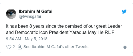 Twitter post by @twinsgafai: It has been 8 years since the demised of our great Leader and Democratic Icon President Yaradua.May He RIJF.