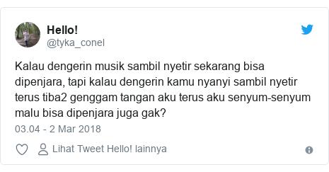 Twitter pesan oleh @tyka_conel: Kalau dengerin musik sambil nyetir sekarang bisa dipenjara, tapi kalau dengerin kamu nyanyi sambil nyetir terus tiba2 genggam tangan aku terus aku senyum-senyum malu bisa dipenjara juga gak?