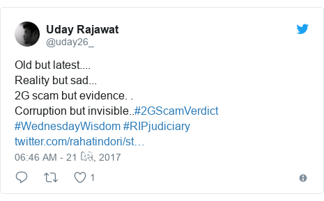 Twitter post by @uday26_: Old but latest....Reality but sad...2G scam but evidence. .Corruption but invisible..#2GScamVerdict #WednesdayWisdom #RIPjudiciary