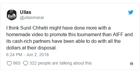 Twitter post by @ullasmarar: I think Sunil Chhetri might have done more with a homemade video to promote this tournament than AIFF and its cash-rich partners have been able to do with all the dollars at their disposal.
