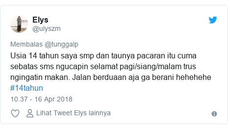 Twitter pesan oleh @ulyszm: Usia 14 tahun saya smp dan taunya pacaran itu cuma sebatas sms ngucapin selamat pagi/siang/malam trus ngingatin makan. Jalan berduaan aja ga berani hehehehe #14tahun