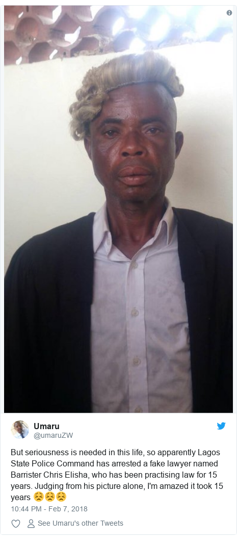 Twitter post by @umaruZW: But seriousness is needed in this life, so apparently Lagos State Police Command has arrested a fake lawyer named Barrister Chris Elisha, who has been practising law for 15 years. Judging from his picture alone, I'm amazed it took 15 years 😣😣😣