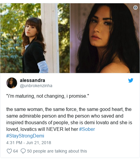 "Twitter post by @unbrokenzinha: ""i'm maturing, not changing, i promise."" the same woman, the same force, the same good heart, the same admirable person and the person who saved and inspired thousands of people, she is demi lovato and she is loved, lovatics will NEVER let her #Sober #StayStrongDemi"