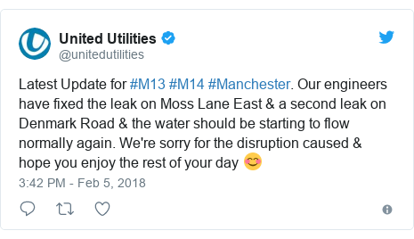 Twitter post by @unitedutilities: Latest Update for #M13 #M14 #Manchester. Our engineers have fixed the leak on Moss Lane East & a second leak on Denmark Road & the water should be starting to flow normally again. We're sorry for the disruption caused & hope you enjoy the rest of your day 😊