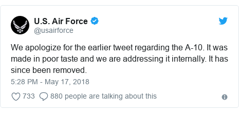 Twitter post by @usairforce: We apologize for the earlier tweet regarding the A-10. It was made in poor taste and we are addressing it internally. It has since been removed.