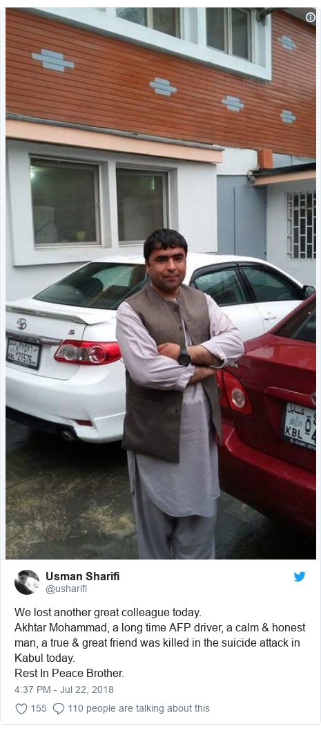Twitter post by @usharifi: We lost another great colleague today. Akhtar Mohammad, a long time AFP driver, a calm & honest man, a true & great friend was killed in the suicide attack in Kabul today.Rest In Peace Brother.
