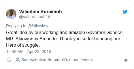 Twitter post by @valburaimoh14: Great idea by our working and amiable Governor General MR. Akinwunmi Ambode. Thank you sir for honoring our Hero of struggle.