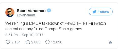 Twitter post by @vanaman: We're filing a DMCA takedown of PewDiePie's Firewatch content and any future Campo Santo games.