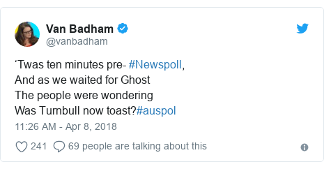 Twitter post by @vanbadham: 'Twas ten minutes pre- #Newspoll,And as we waited for GhostThe people were wondering Was Turnbull now toast?#auspol