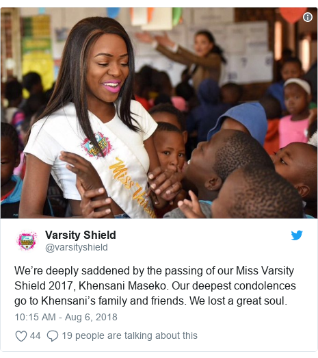 Twitter post by @varsityshield: We're deeply saddened by the passing of our Miss Varsity Shield 2017, Khensani Maseko. Our deepest condolences go to Khensani's family and friends. We lost a great soul.