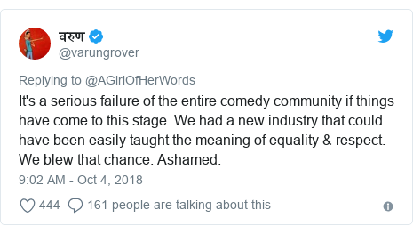 Twitter post by @varungrover: It's a serious failure of the entire comedy community if things have come to this stage. We had a new industry that could have been easily taught the meaning of equality & respect. We blew that chance. Ashamed.