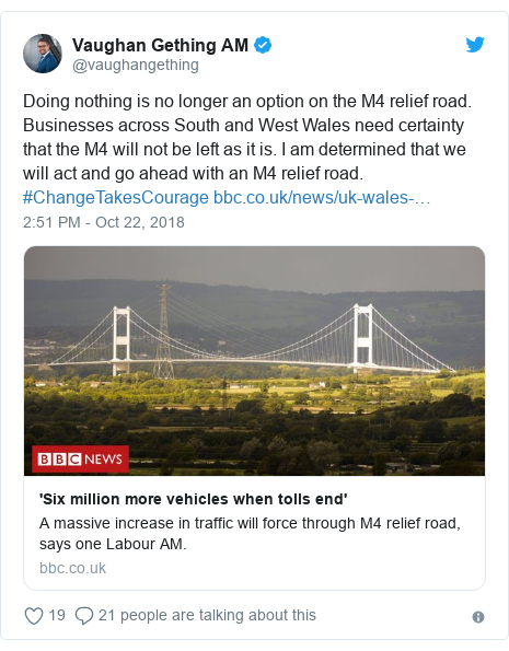 Twitter post by @vaughangething: Doing nothing is no longer an option on the M4 relief road. Businesses across South and West Wales need certainty that the M4 will not be left as it is. I am determined that we will act and go ahead with an M4 relief road. #ChangeTakesCourage