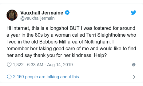 Twitter post by @vauxhalljermain: Hi internet, this is a longshot BUT I was fostered for around a year in the 80s by a woman called Terri Sleightholme who lived in the old Bobbers Mill area of Nottingham. I remember her taking good care of me and would like to find her and say thank you for her kindness. Help?