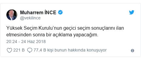 @vekilince tarafından yapılan Twitter paylaşımı: Yüksek Seçim Kurulu'nun geçici seçim sonuçlarını ilan etmesinden sonra bir açıklama yapacağım.