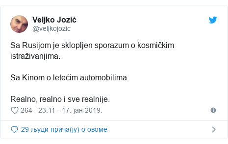 Twitter post by @veljkojozic: Sa Rusijom je sklopljen sporazum o kosmičkim istraživanjima.Sa Kinom o letećim automobilima.Realno, realno i sve realnije.