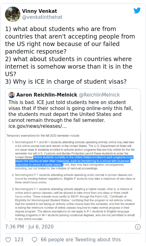 ٹوئٹر پوسٹس @venkatinthehat کے حساب سے: 1) what about students who are from countries that aren't accepting people from the US right now because of our failed pandemic response?2) what about students in countries where internet is somehow worse than it is in the US?3) Why is ICE in charge of student visas?