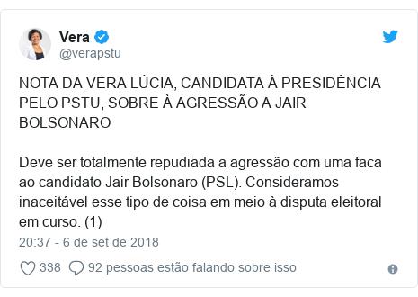 Twitter post de @verapstu: NOTA DA VERA LÚCIA, CANDIDATA À PRESIDÊNCIA PELO PSTU, SOBRE À AGRESSÃO A JAIR BOLSONARODeve ser totalmente repudiada a agressão com uma faca ao candidato Jair Bolsonaro (PSL). Consideramos inaceitável esse tipo de coisa em meio à disputa eleitoral em curso. (1)