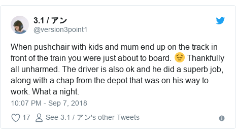 Twitter post by @version3point1: When pushchair with kids and mum end up on the track in front of the train you were just about to board. 😔 Thankfully all unharmed. The driver is also ok and he did a superb job, along with a chap from the depot that was on his way to work. What a night.
