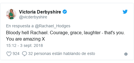 Publicación de Twitter por @vicderbyshire: Bloody hell Rachael. Courage, grace, laughter - that's you. You are amazing X