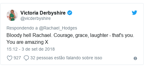 Twitter post de @vicderbyshire: Bloody hell Rachael. Courage, grace, laughter - that's you. You are amazing X