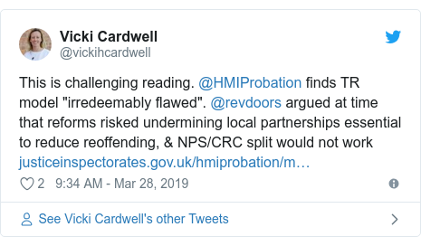"""Twitter post by @vickihcardwell: This is challenging reading. @HMIProbation finds TR model """"irredeemably flawed"""". @revdoors argued at time that reforms risked undermining local partnerships essential to reduce reoffending, & NPS/CRC split would not work"""