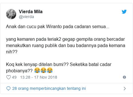 Twitter pesan oleh @vierda: Anak dan cucu pak Wiranto pada cadaran semua...yang kemaren pada teriak2 gegap gempita orang bercadar menakutkan ruang publik dan bau badannya pada kemana nih?? Koq kek lenyap ditelan bumi?? Seketika batal cadar phobianya?? 😂😂😂