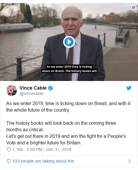 Twitter post by @vincecable: As we enter 2019, time is ticking down on Brexit, and with it the whole future of the country. The history books will look back on the coming three months as critical. Let's get out there in 2019 and win the fight for a People's Vote and a brighter future for Britain.