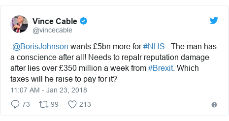 Twitter post by @vincecable: .@BorisJohnson wants £5bn more for #NHS . The man has a conscience after all! Needs to repaIr reputation damage after lies over £350 million a week from #Brexit. Which taxes will he raise to pay for it?