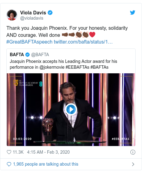 Twitter post by @violadavis: Thank you Joaquin Phoenix. For your honesty, solidarity AND courage. Well done 🤜🏿🤜🏿👏🏿👏🏿❤️#GreatBAFTAspeech