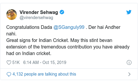 Twitter post by @virendersehwag: Congratulations Dada @SGanguly99 . Der hai Andher nahi.Great signs for Indian Cricket. May this stint bevan extension of the tremendous contribution you have already had on Indian cricket.