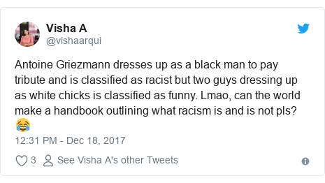 Twitter post by @vishaarqui: Antoine Griezmann dresses up as a black man to pay tribute and is classified as racist but two guys dressing up as white chicks is classified as funny. Lmao, can the world make a handbook outlining what racism is and is not pls?😂