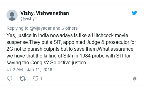 Twitter post by @vishy1: Yes, justice in India nowadays is like a Hitchcock movie suspense.They put a SIT, appointed Judge & prosecutor for 2G not to punish culprits but to save them.What assurance we have that the killing of Sikh in 1984 probe with SIT for saving the Congis? Selective justice