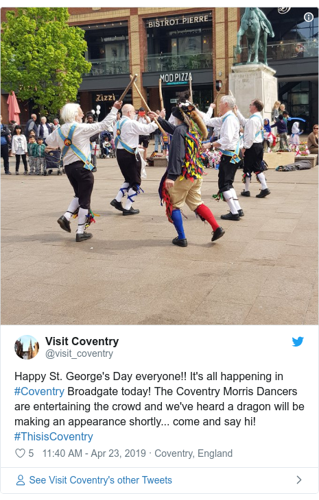 Twitter post by @visit_coventry: Happy St. George's Day everyone!! It's all happening in #Coventry Broadgate today! The Coventry Morris Dancers are entertaining the crowd and we've heard a dragon will be making an appearance shortly... come and say hi! #ThisisCoventry