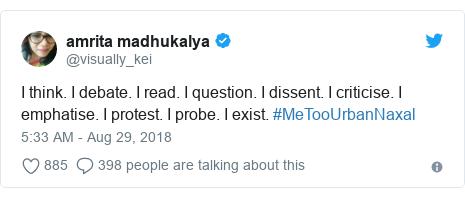 Twitter post by @visually_kei: I think. I debate. I read. I question. I dissent. I criticise. I emphatise. I protest. I probe. I exist. #MeTooUrbanNaxal