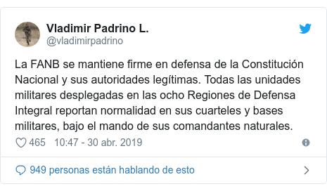 Publicación de Twitter por @vladimirpadrino: La FANB se mantiene firme en defensa de la Constitución Nacional y sus autoridades legítimas. Todas las unidades militares desplegadas en las ocho Regiones de Defensa Integral reportan normalidad en sus cuarteles y bases militares, bajo el mando de sus comandantes naturales.