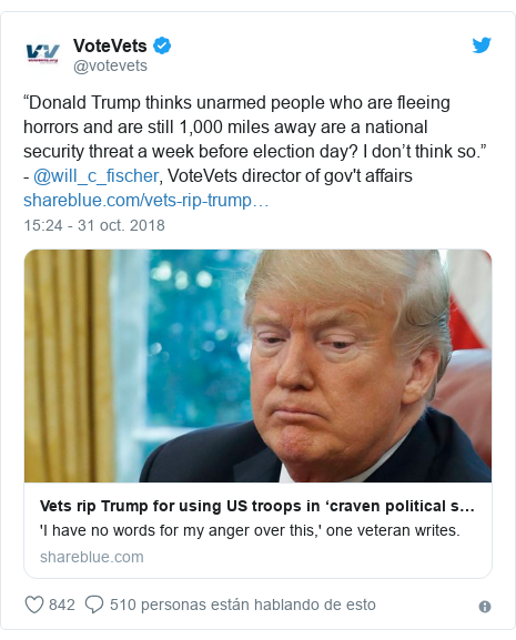 "Publicación de Twitter por @votevets: ""Donald Trump thinks unarmed people who are fleeing horrors and are still 1,000 miles away are a national security threat a week before election day? I don't think so."" - @will_c_fischer, VoteVets director of gov't affairs"