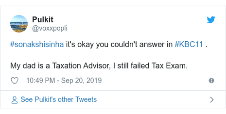 Twitter post by @voxxpopli: #sonakshisinha it's okay you couldn't answer in #KBC11 .My dad is a Taxation Advisor, I still failed Tax Exam.