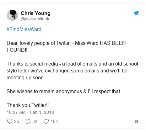 Twitter post by @walkamileuk: #FindMissWardDear, lovely people of Twitter - Miss Ward HAS BEEN FOUND!!Thanks to social media - a load of emails and an old school style letter we've exchanged some emails and we'll be meeting up soonShe wishes to remain anonymous & I'll respect thatThank you Twitter!!