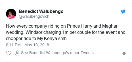Ujumbe wa Twitter wa @walubengovich: Now every company riding on Prince Harry and Meghan wedding. Windsor charging 1m per couple for the event and chopper ride to My.Kenya smh